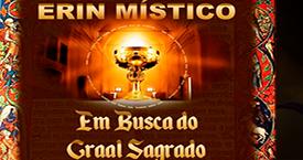 """ERIN MÍSTICO """"EM BUSCA DO GRAAL SAGRADO"""""""